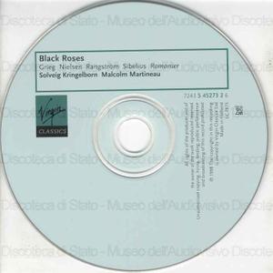 Black Roses : Romanser / Ture Rangstrom ; Edvard Grieg ; Jean Sibelius ... [et al.] ; Solveig Kringelborn, soprano ; Malcolm Martineau, piano