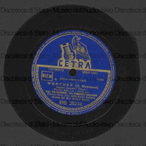 Werther : Ah! Non mi ridestar ; Sogno, incanto, piacer / G. Massenet ; Tagliavini, tenore ; Grande Orchestra Sinfonica RAI ; A. Basile, direttore ; [nel 2. brano] Pia Tassinari, soprano