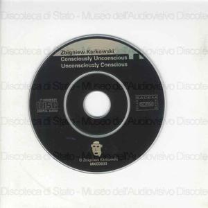 Consciously unconscious unconsciously conscious / Zbigniew Karkowski