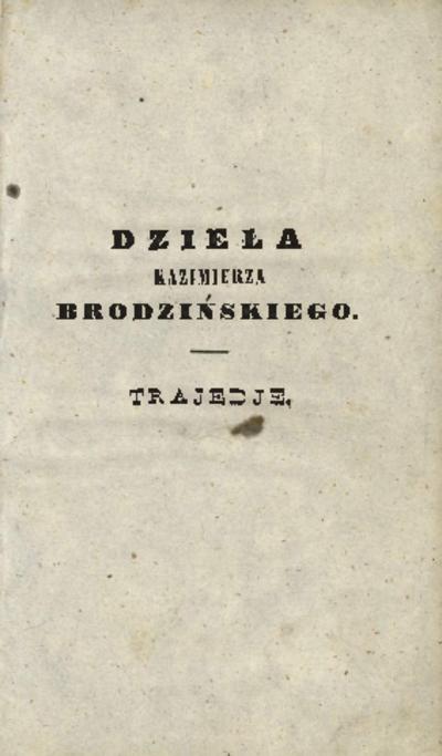 Dzieła Kazimierza Brodzińskiego : wydanie zupełne i pomnożone pismami dotąd drukiem nie ogłoszonemi. T. 4. [Trajedje]