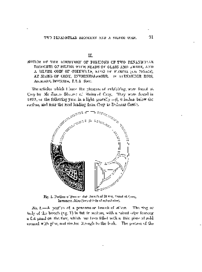 Notice of the Discovery of Portions of Two Penannular Brooches of Silver, with Beads of Glass and Amber, and a Silver Coin of Coenwulf, King of Mercia (A.D. 795-818), at Mains of Croy, Inverness-shire., Volume 20, 91-6