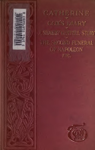 Catherine ; A Shabby genteel story ; Second funeral of Napoleon and Miscellanies, 1840-1