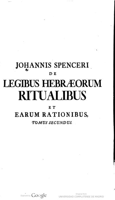 Johannis Spenceri ... De legibus hebraeorum ritualibus earumque rationibus libri quatuor : : ad nuperam cantabrigiensem, in qua liber quartus, varia capita dissertationes aliaque autoris supplementa, accessere, accurate...