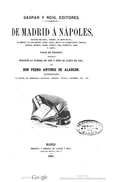 De Madrid a Nápoles, pasando por París, Ginebra, el Mont-Blanc .. viaje de recreo, realizado durante la guerra de 1860 y sitio de Gaeta en 1861 : ilustrado con grabados