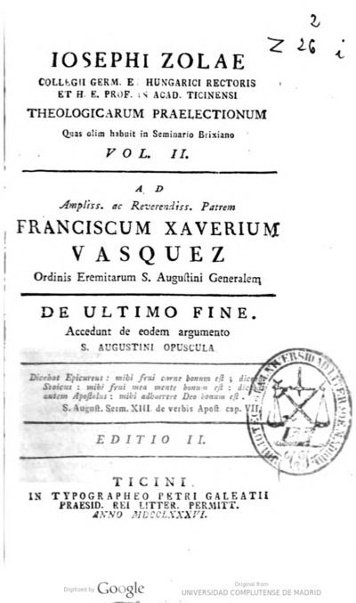 Iosephi Zolae ... Theologicarum praelectionum .. - Vol. II,: De ultimo fine, accedunt de eodem argumento S. Augustini opuscula.