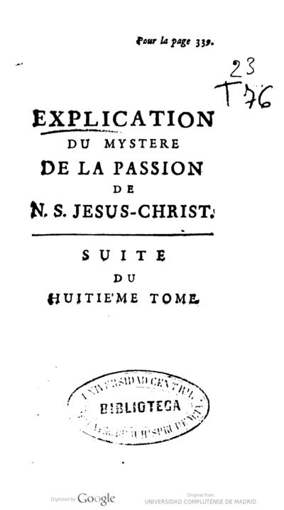 Traite de la croix de nostre seigneur Jesus-Christ ou Explication du mystere de la passion de N.S. Jesus-Christ .. tome huitieme