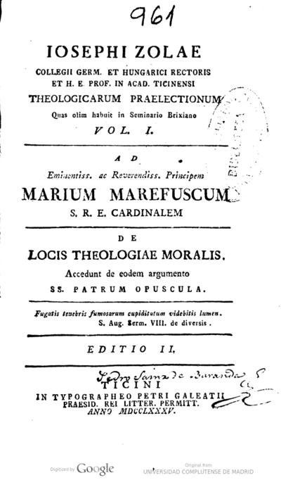 Iosephi Zolae ... Theologicarum praelectionum .. - Vol. I,: De locis theologiae moralis, accedunt de eodem argumento SS. Patrum opuscula.