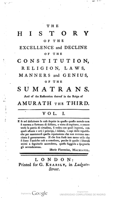 The history of the excellence and decline of the constitution, religion, laws, manners and genius, of the Sumatrans, and of the restoration thereof in the reign of Amurath the Third vol. I