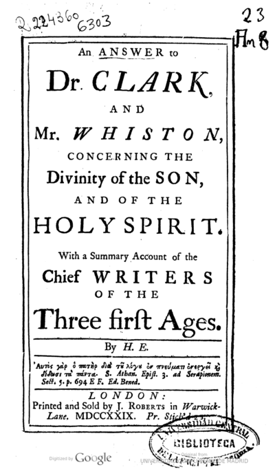 An answer to Dr. Clark and Mr. Whiston, concerning the Divinity of the Son, and of the Holy Spirit with a summary account of the chief writers of the Three first Ages