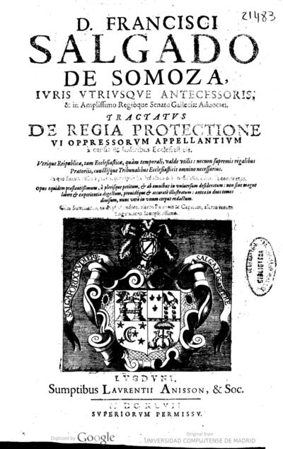 D. Francisci Salgado de Somoza... Tractatus de regia protectione vi oppressorum appellantium à causis & indicibus ecclesiasticis ..