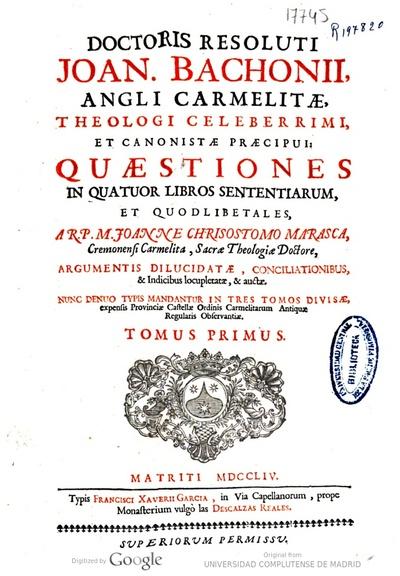 Doctoris resoluti Joan. Bachonii Angli Carmelitae ... Quaestiones in quatuor libros sententiarum et quodlibetales
