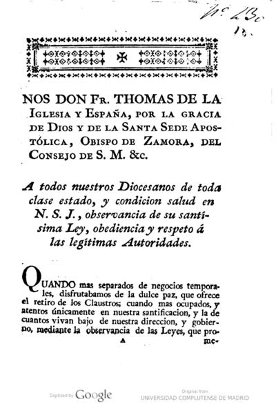Nos don Fr. Thomas de la Iglesia y España ... obispo de Zamora ... A todos nuestors diocesanos ... Quando mas separados de negocios temporales, disfrutábamos de la dulce paz, que ofrece el retiro de los claustros; cuando...