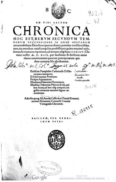 En tibi lector Chronica, hoc est, rerum secundum temporum successiones in orbe gestarum memorabilium elenchos opus ... a mundi creatione repetitum, ad annun usque hunc Christi ... MDXLIX ... continuatum ... Eusebius...