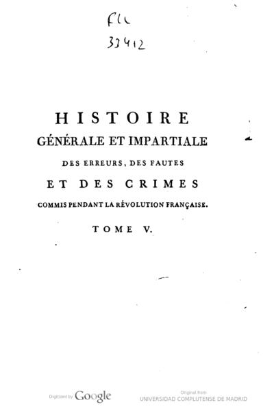 Histoire générale et impartiale des erreurs, des fautes et des crimes commis pendant la Révolution française ornée de gravures et de tableaux ... : tome I