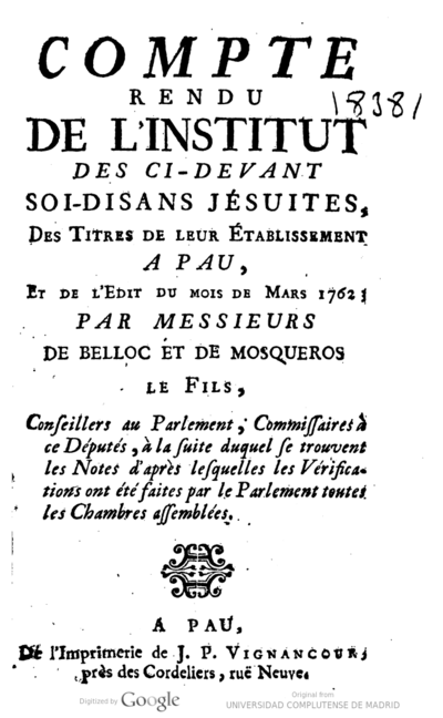 Compte rendu de l'Institut de ci-devant soi-disans jésuites, des titres de leur établissement a Pau, et de l'Edit du mois de Mars 1762
