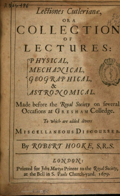 Lectiones Cutlerianae, or a collection of lectures physical,mechanical, geographical & astronomical, made before the Royal Society on several occasions ... to which are added divers miscellaneous discourses