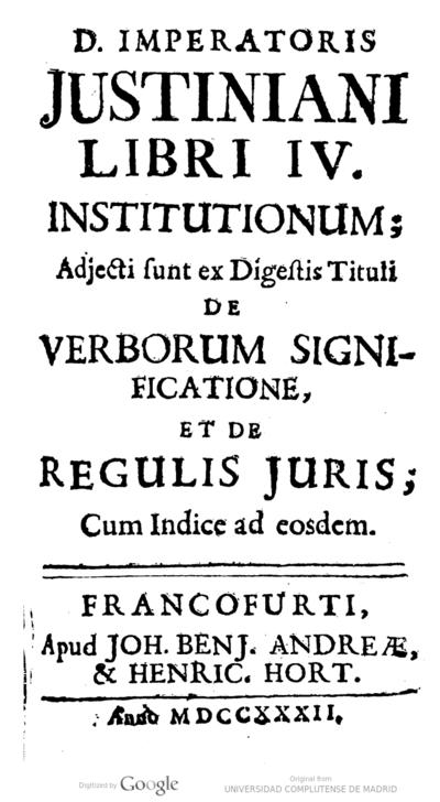 D. imperatoris Justiniani Libri IV Institutionum ; adjecti sunt ex Digestis Tituli de Verborum significatione, et regulis iuris ; cum Indice ad eosdem