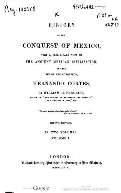 History of the conquest of Mexico with a preliminary view of the ancient mexican civilization and the life of the conqueror Hernando Cortés