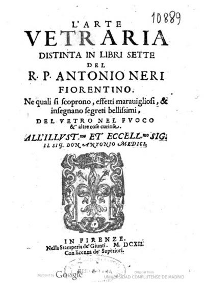 L' Arte vetraria distinta in libri sette del r. p. Antonio Neri fiorentino ne quali si scoprono, effetti marauigliosi, & insegnano segreti bellissimi, del vetro nel fuoco & altre cose curiose