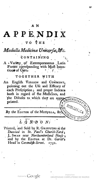An appendix to the Medulla Medicinae Universae & c containing a variety of extermporaneos latin forms corresponding with most intentions of cure, together with an english version and comment pointing out the use and...