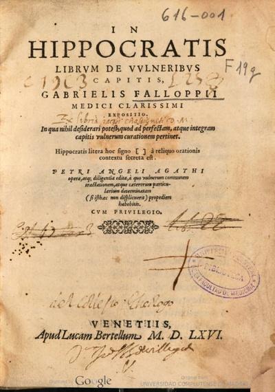 In Hippocratis librum de vulneribus capitis, Gabrielis Falloppii ... Expositio in qua nihil desiderari potest, quod ad perfectam, atque integram capitis vulnerum curationem pertinet ..
