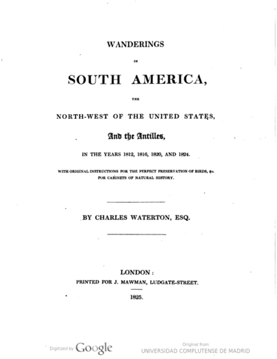Wanderings in South America, the North-West of the United States, and the Antilles, in the years 1812, 1816, 1820 and 1824 with original instructions for the perfect preservation of birds, &c. for Cabinets of Natural History
