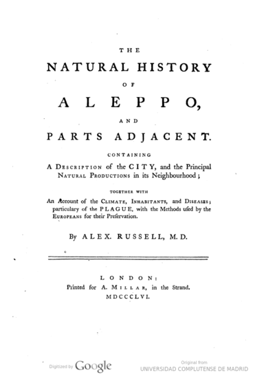The natural history of Aleppo, and parts adjacent containing a description of the city, and the principal natural productions in its neighbourhood : together with an account of the climate, inhabitants, and diseases,...