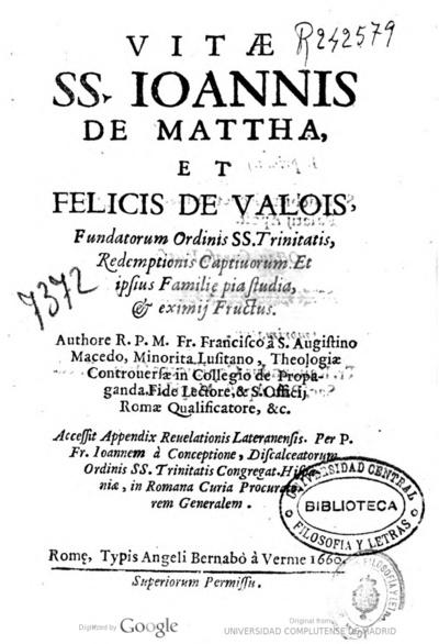 Vitae SS. Ioannis de Mattha, et Felicis de Valois, fundatorum ordinis SS. Trinitatis ...