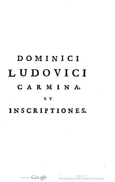 Dominici Ludovici e Societate Jesu Carmina, et inscriptiones opus posthumum : pars prima