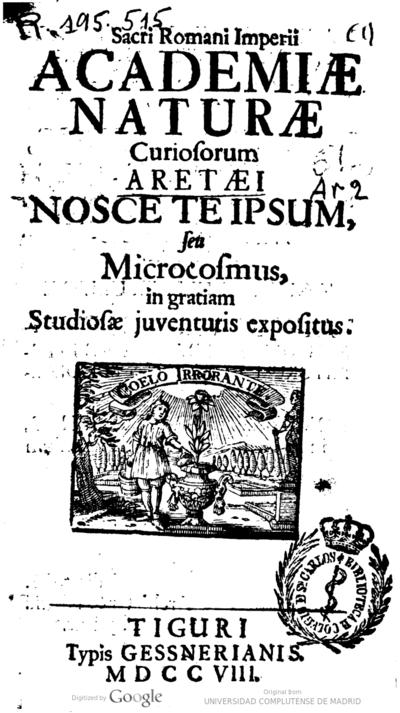 Sacri romani imperii Academiae naturae curiosorum aretaei nosce te ipsum seu microcosmus, in gratiam juventutus expositus