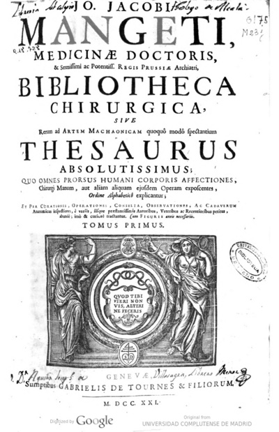 Jo. Jacobi Mangeti ... Bibliotheca chirurgica, sive Rerum ad artem machaonicam, quoquo modo spectantium thesaurus absolutissimus .. tomus primus