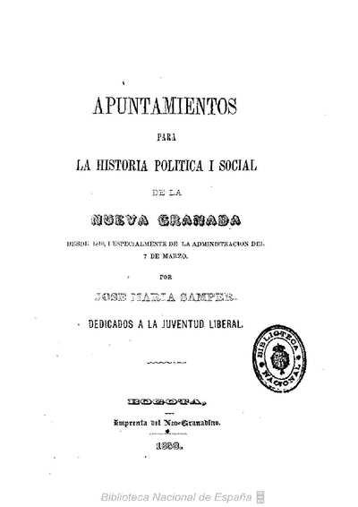 Apuntamientos para la historia política i social de la Nueva Granada desde 1810 i especialmente de la administración del 7 de marzo [Texto impreso]