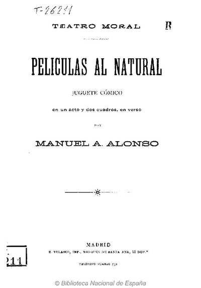 Películas al natural [Texto impreso] :]juguete cómico en un acto y dos cuadros, en verso