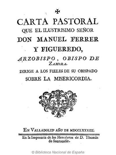 Carta pastoral que el Ilustrisimo Señor Don Manuel Ferrer y Figueredo, Arzobispo, Obispo de Zamora, dirige á los fieles de su obispado sobre la misericordia [Texto impreso]
