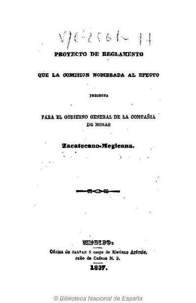 Proyecto de reglamento que la comisión nombrada al efecto presenta para el gobierno general de la Compañía de Minas Zacatecano-Megicana [Texto impreso]