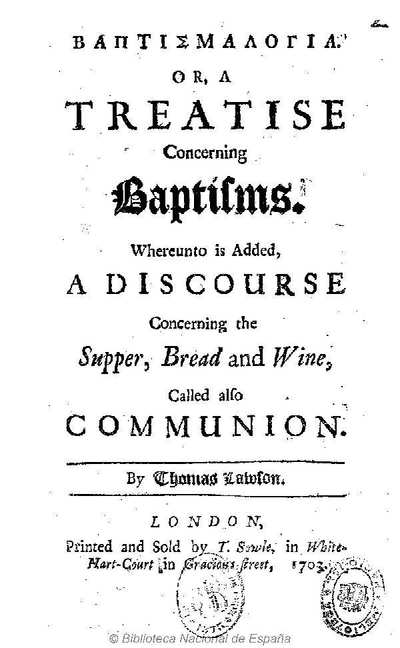 Baptismalogia or A Treatise concerning baptisms [Texto impreso] :]whereunto is added, a discourse concening the supper, bread and wine, called also communion