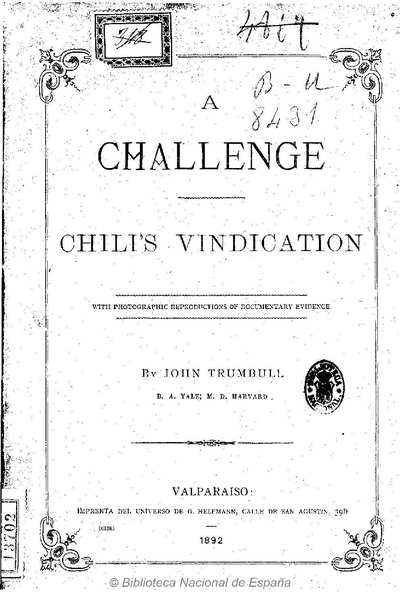 A challenge [Texto impreso] :]Chili's vindication : with photographic reproductions of documentary evidence