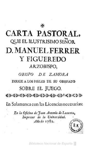 Carta pastoral que el Ilustrisimo Señor D. Manuel Ferrer y Figueredo Arzobispo, Obispo de Zamora dirige a los fieles de su Obispado sobre el juego [Texto impreso]