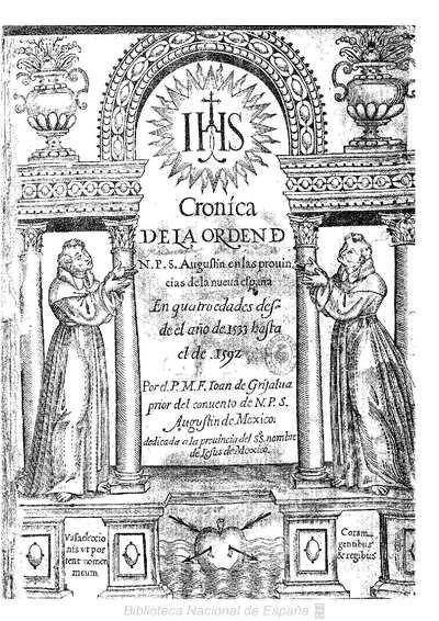 Cronica de la Orden de N.P.S. Augustin en las prouincias de la nueua españa : en quatro edades desde el año de 1533 hasta el de 1592
