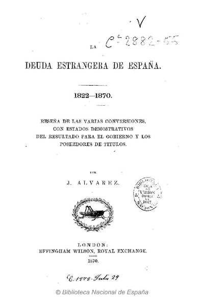 La deuda estrangera [i.e. extranjera] de España, 1822-1870 [Texto impreso] :]reseña de las varias conversiones, con estados demostrativos del resultado para el gobierno y los poseedores de títulos