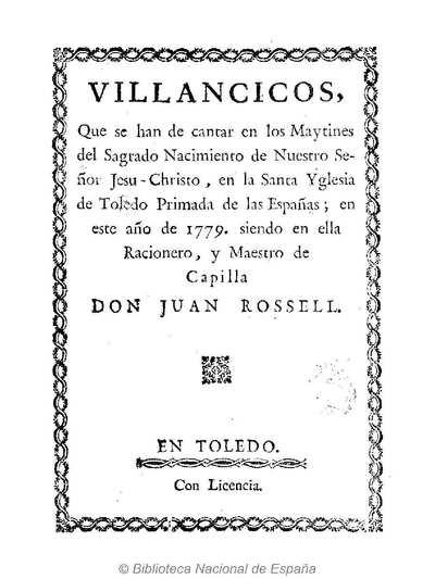 Villancicos, que se han de cantar en los Maytines del ... Nacimiento de Nuestro Señor Jesu-Christo, en la Santa Yglesia de Toledo Primada de las Españas, en este año de 1779 [Texto impreso]
