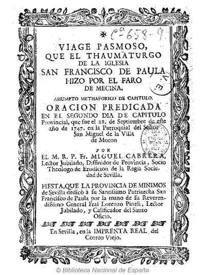 Viage pasmoso que el thaumaturgo de la Iglesia San Franscico de Paula hizo por el faro de Mecina ... [Texto impreso] :]oracion predicada en el segundo dia de Capitulo Provincial ...