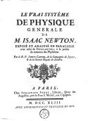Le vrai système de physique générale de M. Isaac Newton, exposé et analysé en parallele avec celui de Descartes à la portée du commun des physiciens