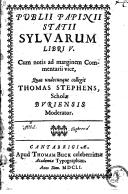 Sylvarum Libri V. Cum notis ad marginem commentarii vice, quas undecunque collegit Thomas Stephens, Scholae Buriensis Moderator