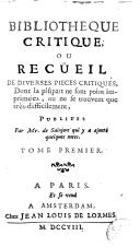 Bibliothèque critique ou recueil de diverses pièces critiques, dont la plupart ne sont point imprimées, ou ne se trouvent que très-difficilement