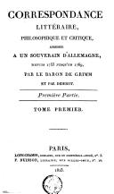 Correspondance littéraire, philosopique et critique, adressée à un souverain d'Allemagne...