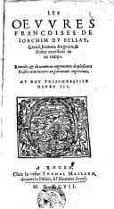 Les oeuvres francoises de Ioachim du Bellay reveuës et de nouveau augmentees de plusieurs poësies non encores au paravant imprimees