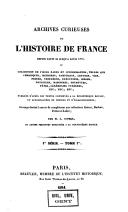 Archives curieuses de l'histoire de France depuis Louis XI jusqu'à Louis XVIII, ou collection de pièces rares et intéressantes, telles que chroniques, mémoires, pamphlets, lettres, ... etc. etc. etc.