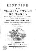 Histoire des guerres civiles de France sous les regnes de François II, Charles IX, Henri III, & Henri IV