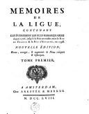Memoires de la ligue, contenant les évenemens les plus remarquables depuis 1576, jusqu'à la paix accordée entre le roi de France & le roi d'Espagne, en 1598 /